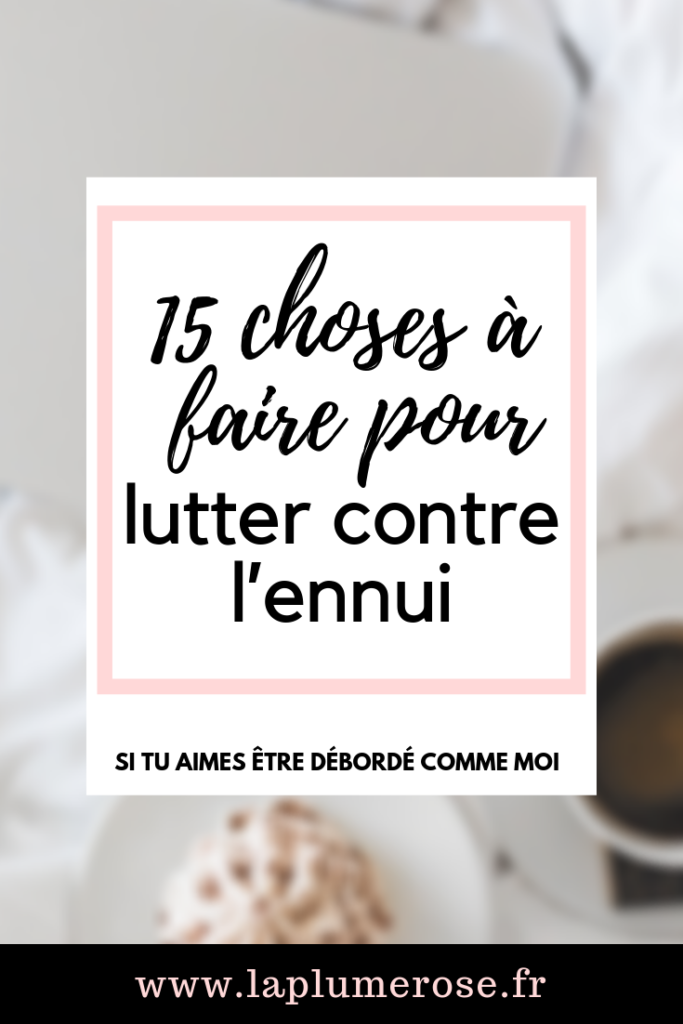 Les 15 choses à faire quand on s'ennuie