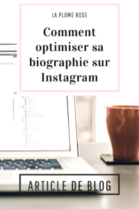 Comment optimiser sa biographie sur Instagram